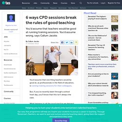 CPD: staff training sessions break rules of good teaching