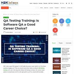 QA Testing Training: Is Software QA a Good Career Choice? - H2kinfosys Blog