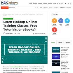 Learn Hadoop Online: Training Classes, Free Tutorials, or eBooks? - H2kinfosys Blog