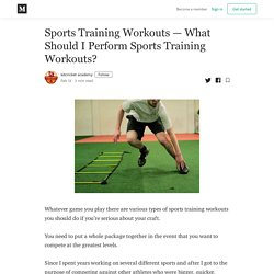 Sports Training Workouts — What Should I Perform Sports Training Workouts?