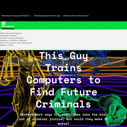 This Guy Trains Computers to Find Future Criminals
