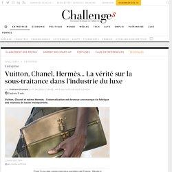 Vuitton, Chanel, Hermès... La vérité sur la sous-traitance dans l'industrie du luxe - Challenges.fr