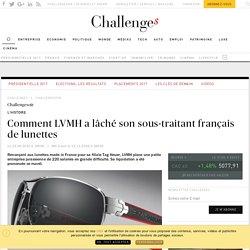 Quand LVMH lâche son sous-traitant français de lunettes - Challenges.fr