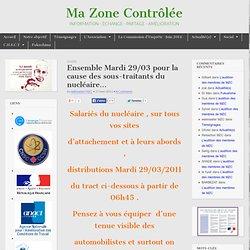 Ma Zone Contrôlée…VA MAL! » Ensemble Mardi 29/03 pour la cause des sous-traitants du nucléaire…