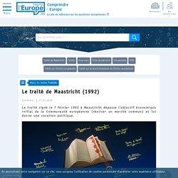 Le traité de Maastricht (1992) - Traités-Toute l'Europe