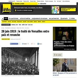 28 juin 1919 : le traité de Versailles entre paix et revanche