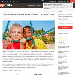 La vitesse de traitement et les troubles d'apprentissage - Upbility.fr
