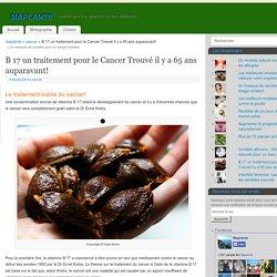 B17 ?? un traitement pour le Cancer Trouvé il y a 65 ans ??