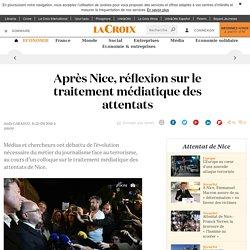 Après Nice, réflexion sur le traitement médiatique des attentats - La Croix