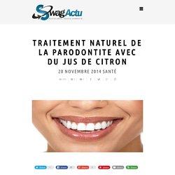 Traitement naturel de la parodontite avec du jus de citron