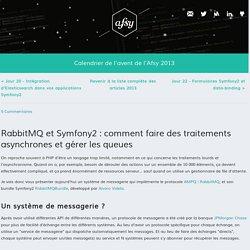 Jour 21 - RabbitMQ et Symfony2 : comment faire des traitements asynchrones et gérer les queues