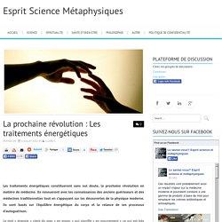 La prochaine révolution : Les traitements énergétiques