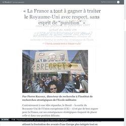 """« La France a tout à gagner à traiter le Royaume-Uni avec respect, sans esprit de """"punition"""" »"""