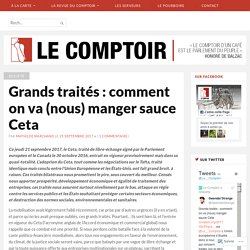 Grands traités : comment on va (nous) manger sauce Ceta – Le Comptoir