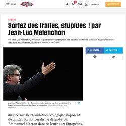 Sortez des traités, stupides ! par Jean-Luc Mélenchon