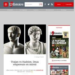 Trajan vs Hadrien. Deux empereurs en miroir