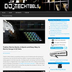Traktor Remix Decks: A Quick and Easy Way to Remix Songs in DJ Sets