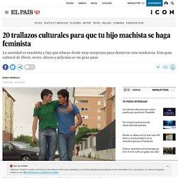 20 trallazos culturales para que tu hijo machista se haga feminista
