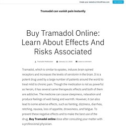 Buy Tramadol Online: Learn About Effects And Risks Associated – Tramadol can vanish pain instantly