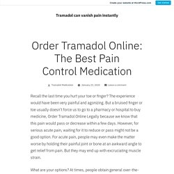 Order Tramadol Online: The Best Pain Control Medication – Tramadol can vanish pain instantly