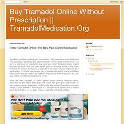 TramadolMedication.Org: Order Tramadol Online: The Best Pain Control Medication