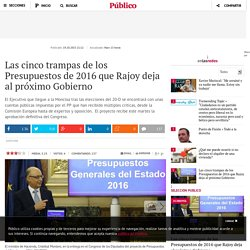 Las cinco trampas de los Presupuestos de 2016 que Rajoy deja al próximo Gobierno