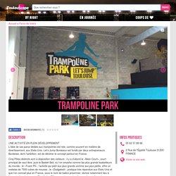 Trampoline Park : Parcs de loisirs Parcs de loisirs à Toulouse - Toulouscope.fr
