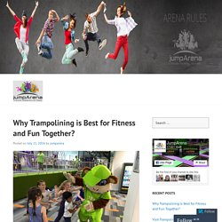 Why Trampolining is Best for Fitness and Fun Together?