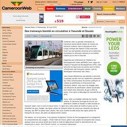 Des tramways bientôt en circulation à Yaoundé et Douala