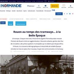 Rouen au temps des tramways... à la Belle Époque - Histoire/Patrimoine
