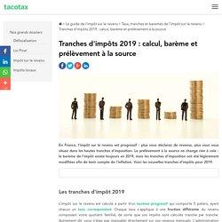 Tranches d'impôts 2019 : calcul, barème et prélèvement à la source