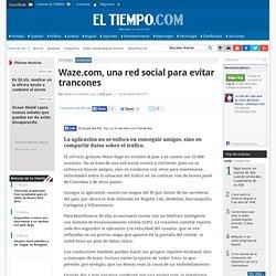 Waze.com, una red social para evitar trancones - Noticias de Tecnología en Colombia y el Mundo