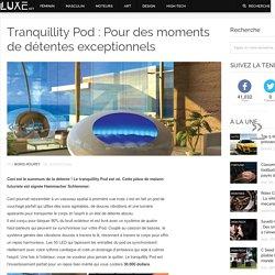 Tranquillity Pod : Pour des moments de détentes exceptionnels