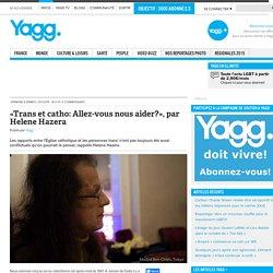 «Trans et catho: Allez-vous nous aider?», par Helene Hazera