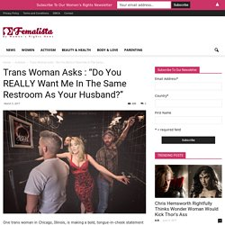 """Trans Woman Asks : """"Do You REALLY Want Me In The Same Restroom As Your Husband?"""""""
