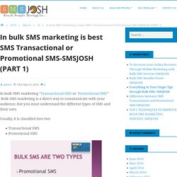 In bulk SMS marketing is best SMS Transactional or Promotional SMS-SMSJOSH (PART 1)