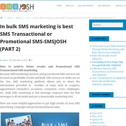 In bulk SMS marketing is best SMS Transactional or Promotional SMS-SMSJOSH (PART 2)