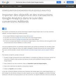 Importer des objectifs et des transactions GoogleAnalytics dans le suivi des conversions AdWords - Centre d'aide GoogleAnalytics