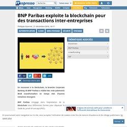 BNP Paribas exploite la blockchain pour des transactions inter-entreprises