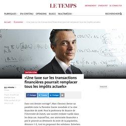 «Une taxe sur les transactions financières pourrait remplacer tous les impôts actuels» - Le Temps