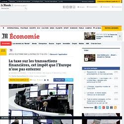 La taxe sur les transactions financières, cet impôt que l'Europe n'ose pas enterrer