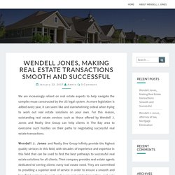 Wendell Jones, Making Real Estate transactions Smooth and Successful