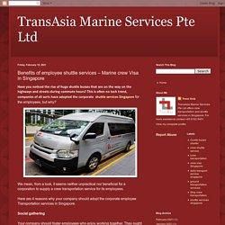 Benefits of employee shuttle services – Marine crew Visa in Singapore
