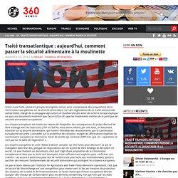 Traité transatlantique : aujourd'hui, comment passer la sécurité alimentaire à la moulinette