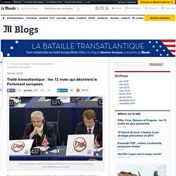 Traité transatlantique : les 12 mots qui déchirent le Parlement européen