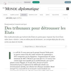 Des tribunaux pour détrousser les Etats, par Benoît Bréville et Martine Bulard (Le Monde diplomatique, juin 2014)