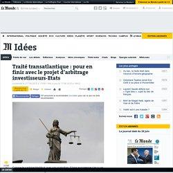 Traité transatlantique: pour en finir avec le projet d'arbitrage investisseurs-Etats