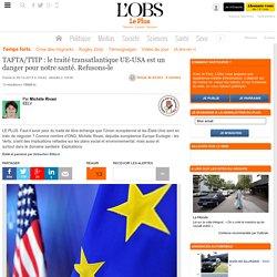 TAFTA/TTIP : le traité transatlantique UE-USA est un danger pour notre santé. Refusons-le