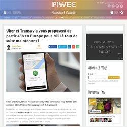 Uber et Transavia vous proposent de partir 48h en Europe pour 70€ là tout de suite maintenant ! - Piwee