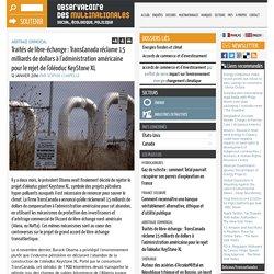 Traités de libre-échange : TransCanada réclame 15 milliards de dollars à l'administration américaine pour le rejet de l'oléoduc KeyStone XL
